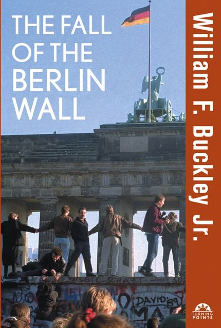 The Fall of the Berlin Wall, J.R., William Buckley