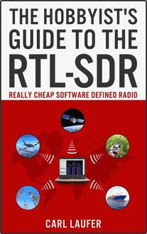 The Hobbyist's Guide to the RTL-SDR: Really Cheap Software Defined Radio, Carl Laufer