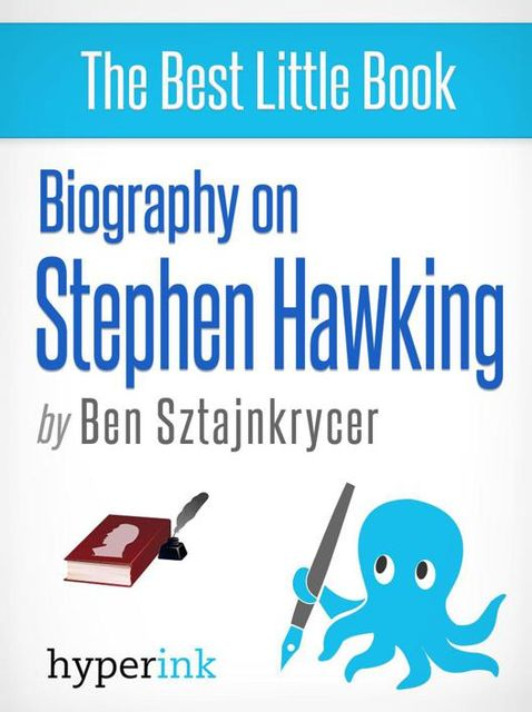 Stephen Hawking and The Universe: A Biography, Ben Sztajnkrycer