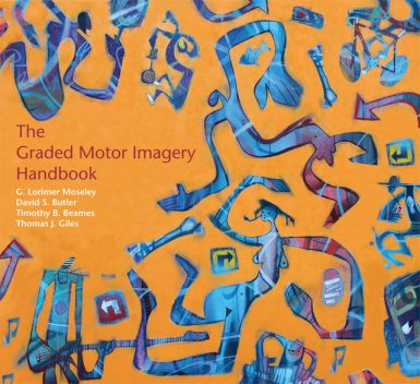 The Graded Motor Imagery Handbook, David S.Butler, Prof.G.Lorimer Moseley, Thomas J.Giles, Timothy B.Beames