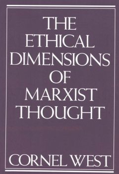 Ethical Dimensions of Marxist Thought, Cornel West