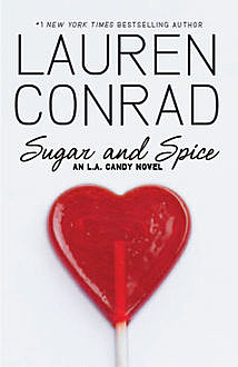 Sugar and Spice (LA Candy, Book 2), Lauren Conrad
