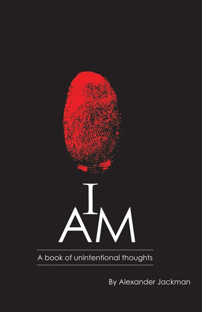 I AM~A Book of Unintentional Thoughts, Alexander Jackman