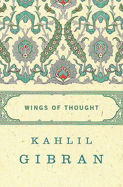 Wings of Thought, Kahlil Gibran
