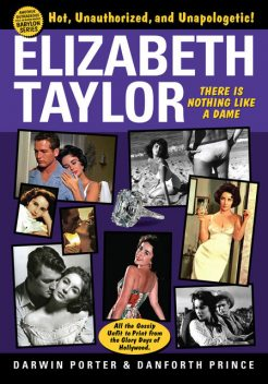 Bio – 199 – Elizabeth Taylor: There Is Nothing Like a Dame, Darwin Porter, Danforth Prince