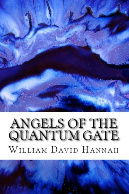 Angels of the Quantum Gate, William David Hannah