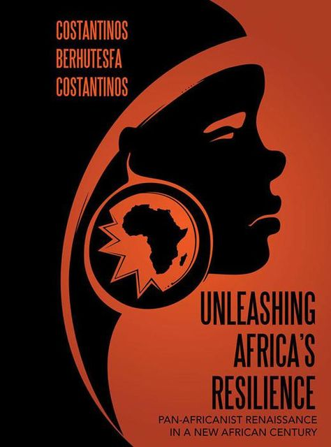 Unleashing Africa's Resilience: Pan Africanist Renaissance In a New African Century, Costantinos Berhutesfa Costantinos