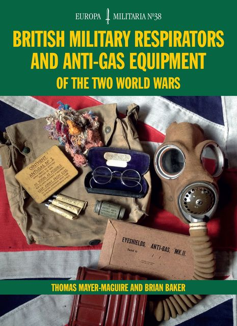 British Military Respirators and Anti-Gas Equipment of the Two World Wars, Brian Baker, Thomas Mayer-Maguire