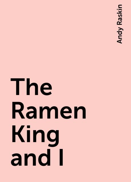 The Ramen King and I, Andy Raskin