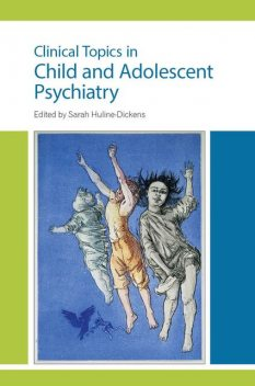 Clinical Topics in Child and Adolescent Psychiatry, Sarah Huline-Dickens