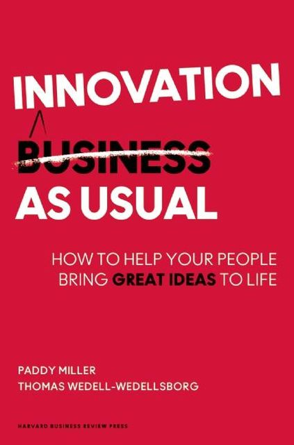 Innovation as Usual, Paddy Miller, Thomas Wedell-Wedellsborg