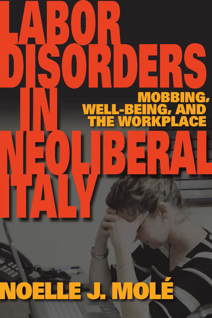 Labor Disorders in Neoliberal Italy, Noelle J.Molé