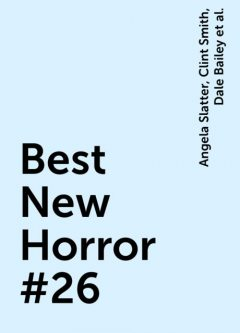 Best New Horror #26, Peter Straub, Ramsey Campbell, Ian Tregillis, Robert Shearman, Stephen Jones, Lavie Tidhar, Steve Rasnic Tem, John Derek, Nathan Ballingrud, Rebecca Lloyd, Helen Marshall, Simon Kurt Unsworth, Dale Bailey, Angela Slatter, Clint Smith, Dennis Etchison, Richard Gavin, Ron Weighell, Simon Strantzas, Stephen Volk