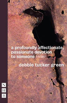 a profoundly affectionate, passionate devotion to someone (– noun) (NHB Modern Plays), debbie tucker green