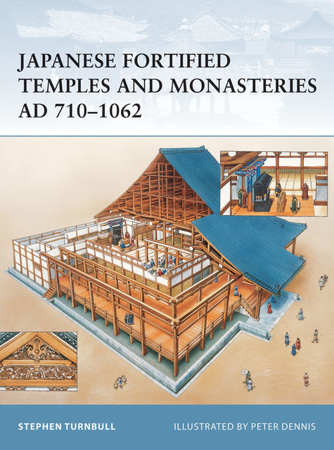 Japanese Fortified Temples and Monasteries AD 710?1062, Stephen Turnbull