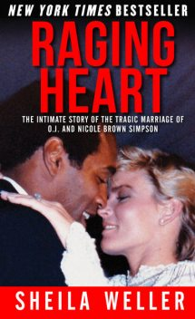 Raging Heart: The Intimate Story of the Tragic Marriage of O.J. and Nicole Brown Simpson, Sheila Weller