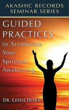 Guided Practices to Accelerate Your Spiritual Awakening, Linda Howe