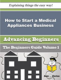 How to Start a Medical Appliances Business (Beginners Guide), Noel Deleon