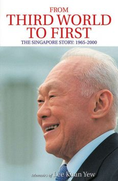 From Third World to First: The Singapore Story, 1965–2000, Lee Kuan Yew