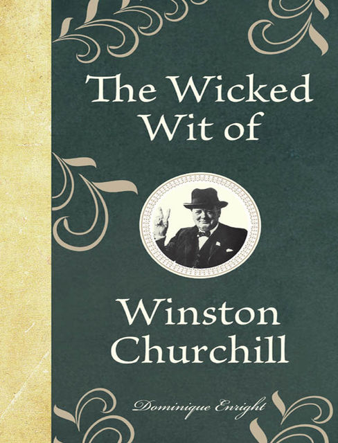 The Wicked Wit of Winston Churchill, Dominique Enright