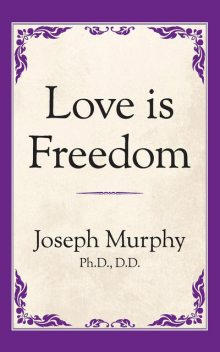 Love is Freedom, Joseph Murphy