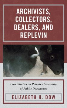 Archivists, Collectors, Dealers, and Replevin, Elizabeth H. Dow