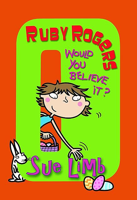 Ruby Rogers: Would You Believe It?, Sue Limb