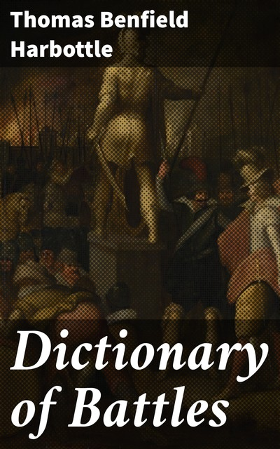 Dictionary of Battles, Thomas Benfield Harbottle