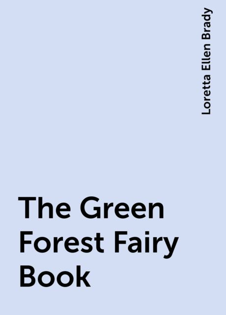 The Green Forest Fairy Book, Loretta Ellen Brady
