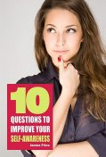 10 Questions to improve your self-awareness, James Fries