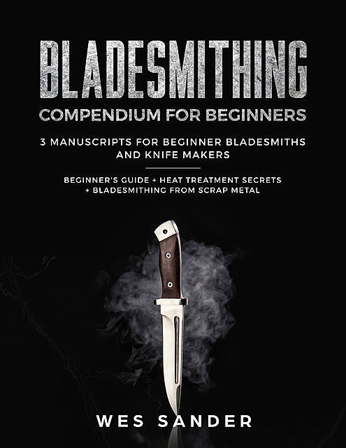 Bladesmithing Compendium for Beginners, Wes Sander