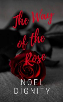 The Way of the Rose, Noel Dignity