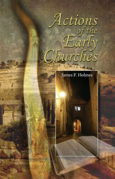Actions Of The Early Churches, James Holmes