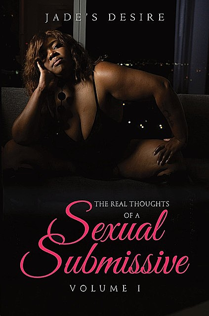 THE REAL THOUGHTS OF A SEXUAL SUBMISSIVE, JADE'S DESIRE