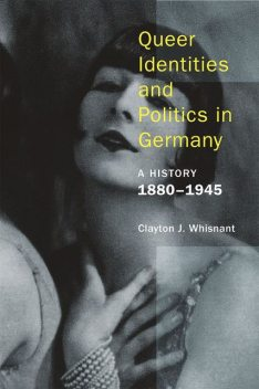 Queer Identities and Politics in Germany, Clayton J. Whisnant