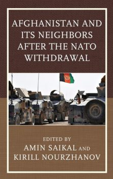 Afghanistan and Its Neighbors after the NATO Withdrawal, Edited by Amin Saikal, Kirill Nourzhanov