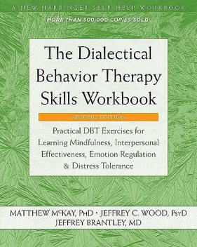 The Dialectical Behavior Therapy Skills Workbook, Matthew McKay