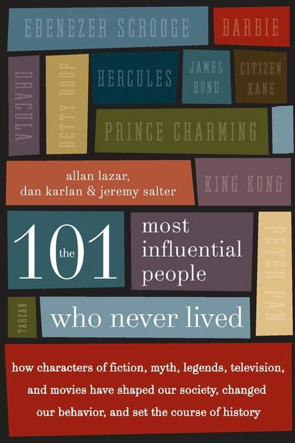 The 101 Most Influential People Who Never Lived, Allan Lazar, Dan Karlan, Jeremy Salter