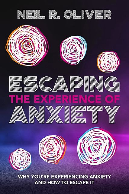 Escaping the Experience of Anxiety, Neil Oliver