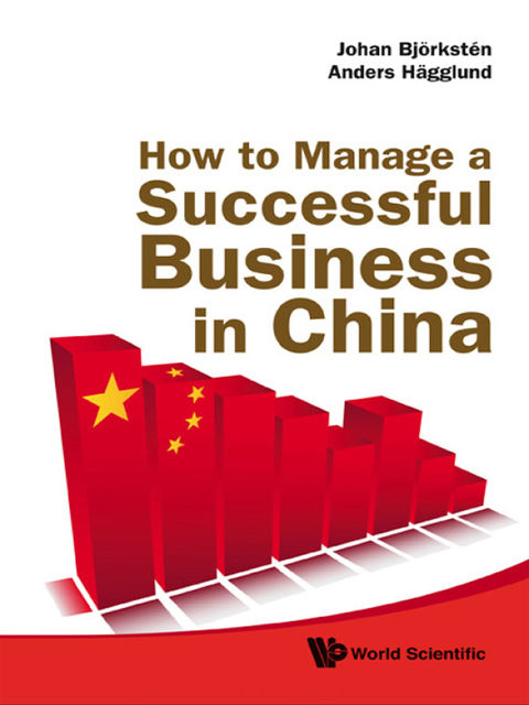 How to Manage a Successful Business in China, Anders Hägglund, Johan Björkstén
