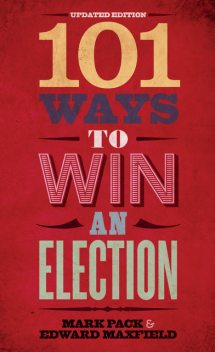 101 Ways to Win an Election, Edward Maxfield, Mark Pack