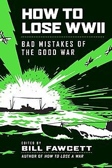 How to Lose WWII, Bill Fawcett