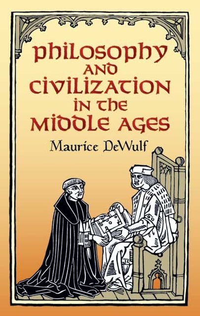 Philosophy and Civilization in the Middle Ages, Maurice DeWulf