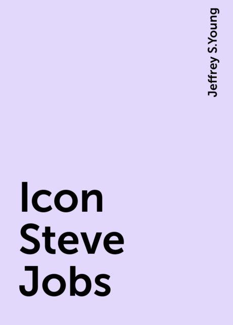 Icon Steve Jobs, Jeffrey S.Young