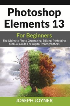 Photoshop Elements 13 For Beginners, Joseph Joyner
