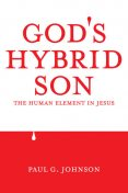 God's Hybrid Son, Paul Johnson
