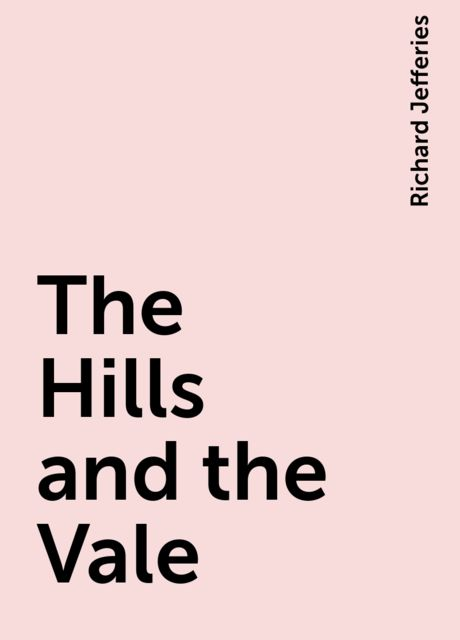The Hills and the Vale, Richard Jefferies