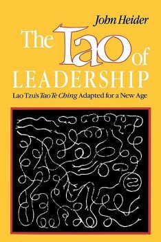 The Tao of Leadership, John Heider PH.D
