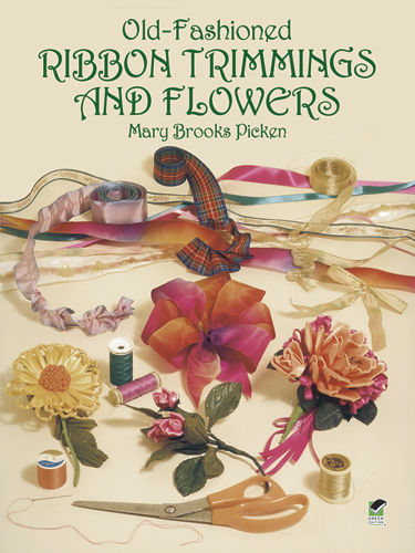 Old-Fashioned Ribbon Trimmings and Flowers, Mary Brooks Picken