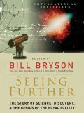 Seeing further: the story of science & the Royal Society, Bill Bryson